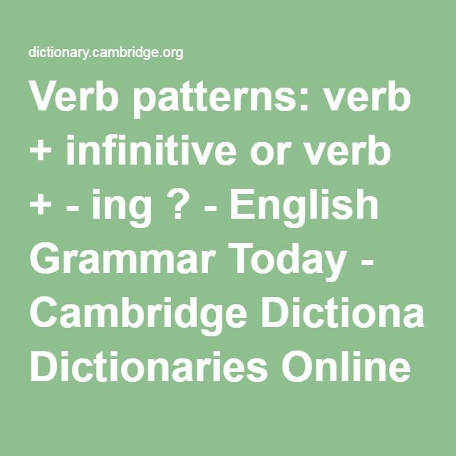 Verb patterns: verb + infinitive or verb + - ing ? - English Grammar Today - Cambridge Dictionaries Online