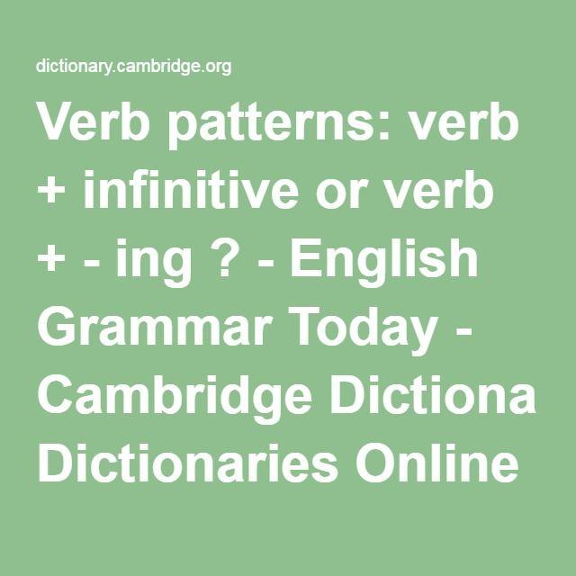 Verb patterns: verb + infinitive or verb + - ing ? - English Grammar Today - Cambridge Dictionaries Online