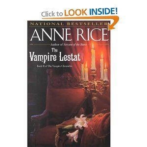 The Vampire Lestat by Anne Rice - Lestat will always be my bad boy vampire boyfriend! :)