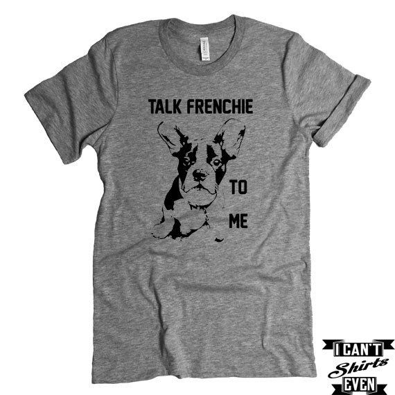 French Bulldog T-shirt. Talk Frenchie To Me Tee. French Bulldog puppy Shirt.  Animal Shirt. Adopt A Pet