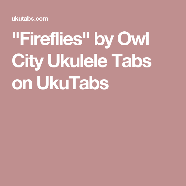 Fireflies By Owl City Ukulele Tabs On Ukutabs Uke In 2018