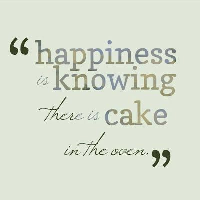 Happiness Is Knowing There Is Cake In The Oven Quote Cake Quotes Baking Quotes Cooking Quotes