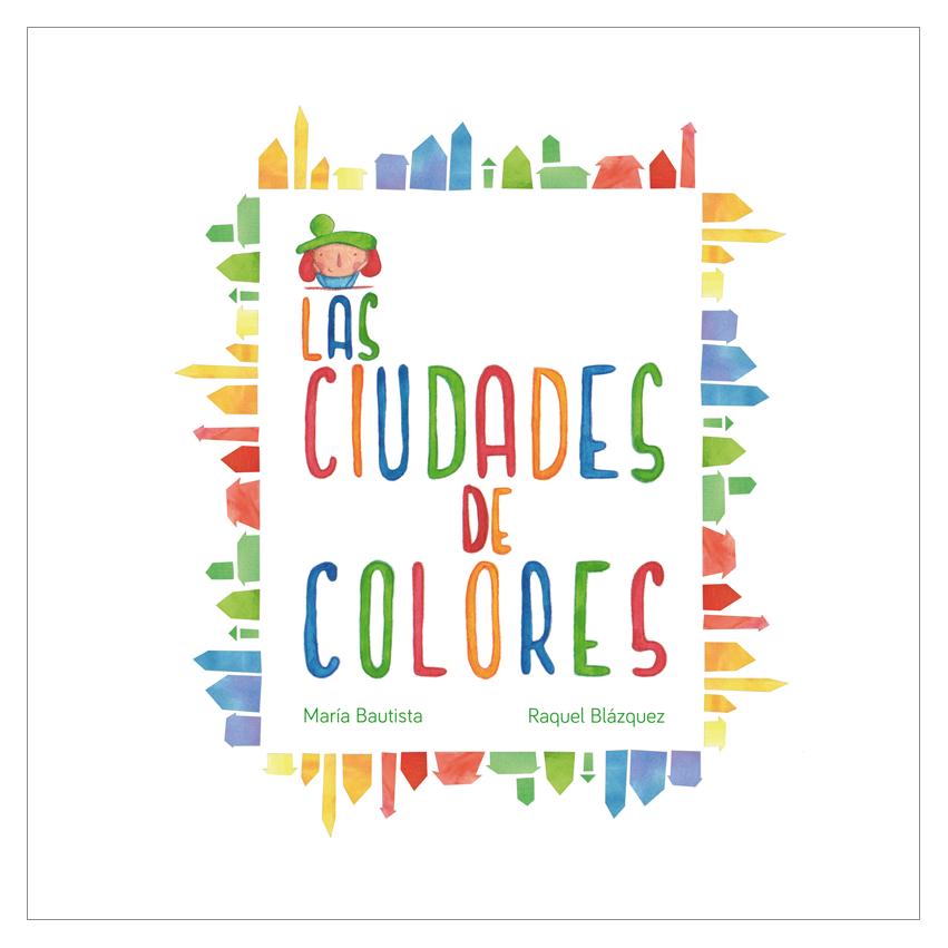Las ciudades de colores Las ciudades de colores es el nombre del nuevo libro de cuentos para niños de Cuento a la Vista. Un cuento infantil sobre una niña que se siente diferente al tener colores en una ciudad gris.