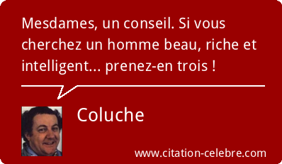Citation Un Homme Beau Riche Et Intelligent Coluche Coluche Citation Coluche Citation