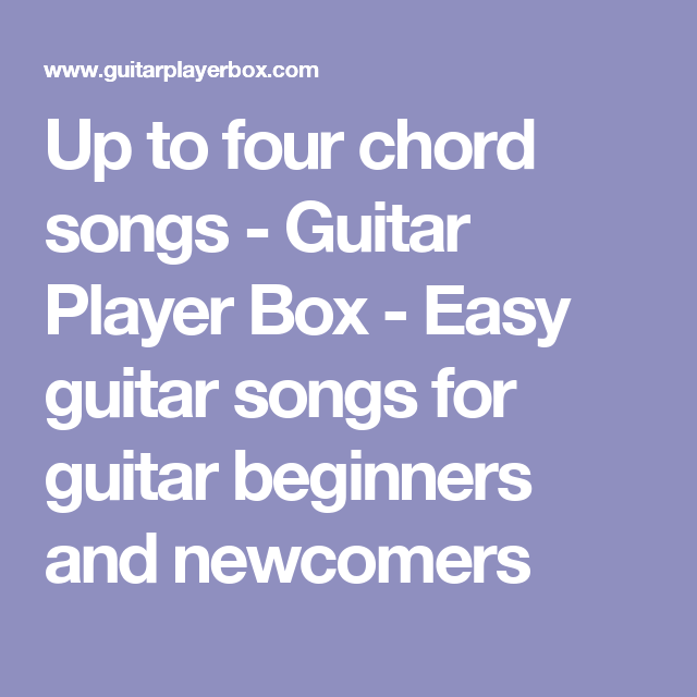 Up To Four Chord Songs Guitar Player Box Easy Guitar Songs For