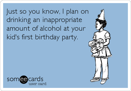 Just so you know I plan on drinking an inappropriate amount of – Inappropriate Birthday Cards