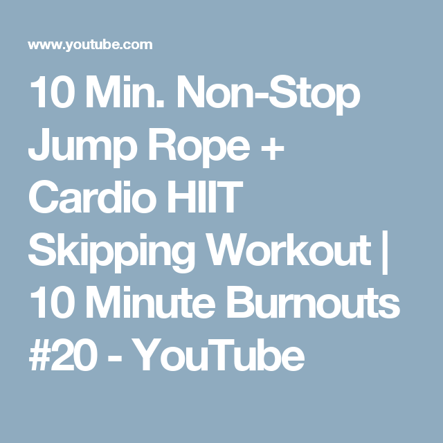 10 Min Non Stop Jump Rope Cardio Hiit Skipping Workout 10 Minute Burnouts 20 Youtube Hiit Cardio Skipping Workout Youtube