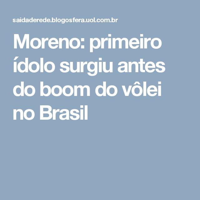 Moreno: primeiro ídolo surgiu antes do boom do vôlei no Brasil