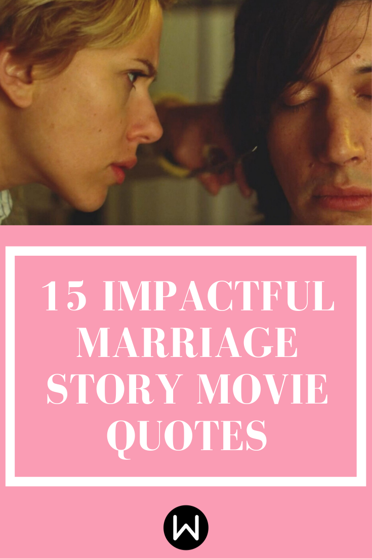 It S Time To Get All Sorts Of Emotional With These Impactful Marriage Story Quotes From Netflix You Ll Definitely Movie Quotes Story Quotes Marriage Quotes