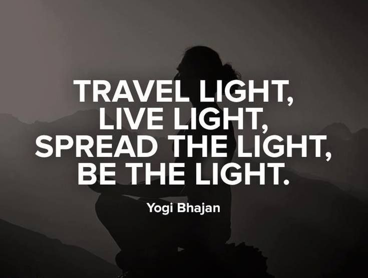 """Travel light, live light, spread the light, be the light"" Yogi Bhajan #light #travel #quote"