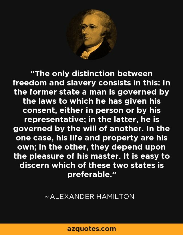 Slavery Quotes Alexander Hamilton Quote The Only Distinction Between Freedom And .