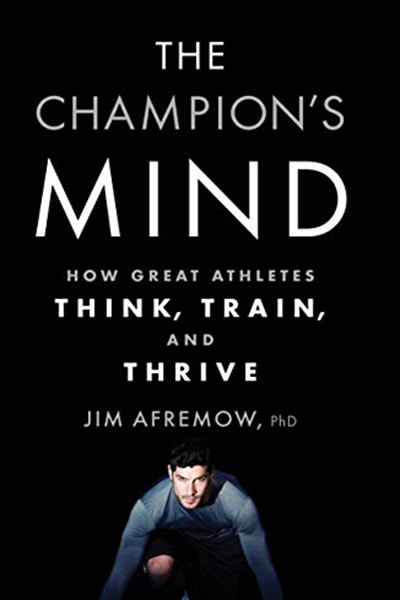 The Champion S Mind How Great Athletes Think Train And Thrive By Jim Afremow Rodale Books Mindfulness Athlete Psychology Books