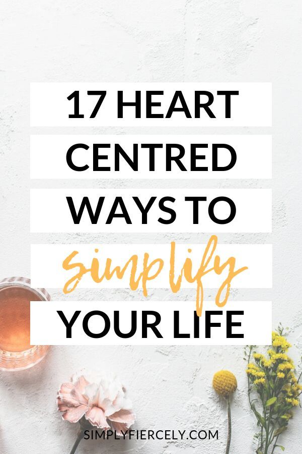 17 Heart-Centred Ways to Simplify Your Life – Simply + Fiercely