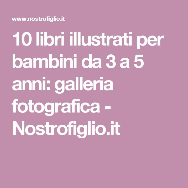 10 libri illustrati per bambini da 3 a 5 anni: galleria fotografica - Nostrofiglio.it