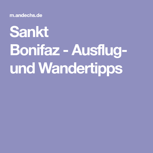 Sankt Bonifaz-Ausflug- und Wandertipps