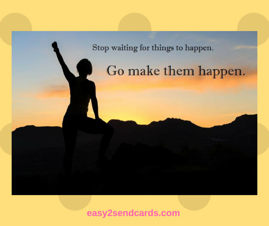 I Like Things To Happen Quote: THIS WEEK'S QUOTE: Go Make Things HAPPEN! Have A Great