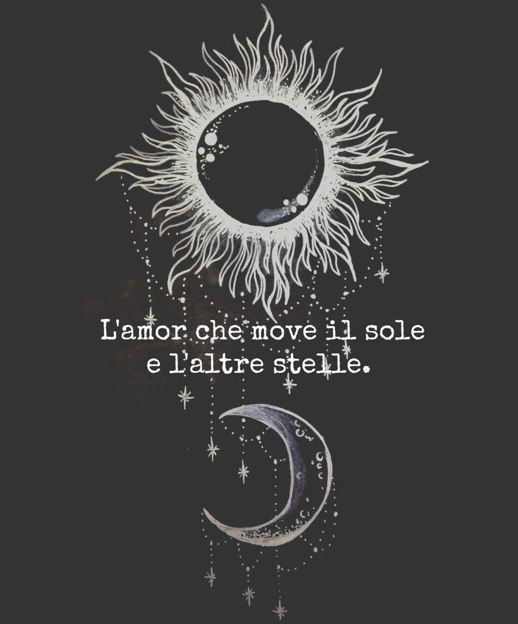 """""""L'amor che move il sole e l'altre stelle (The love that moves the sun and the other stars)""""   ― Dante Alighieri, The Divine Comedy"""