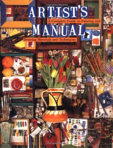 Artists Manual A Complete Guide To Paintings And Drawing