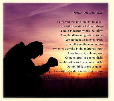 Native american prayer  I really want to believe you're with me right now.