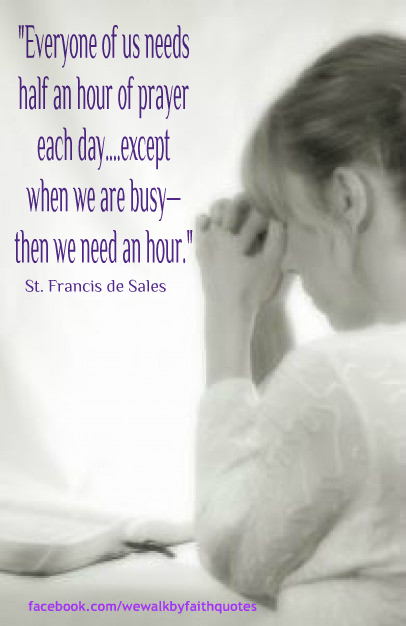 Everyone Of Us Needs Half An Hour Of Prayer Each Day Remarked St