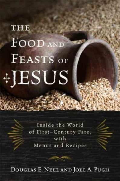 The Food And Feasts Of Jesus The Original Mediterranean Diet With Menus And Recipes Makers