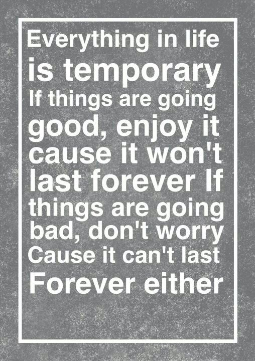 Nothing last forever quote everything in life is temporary ...