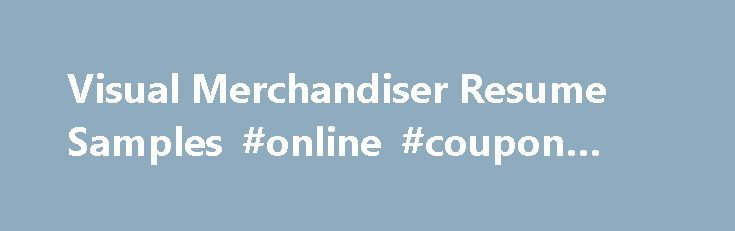 Visual Merchandiser Resume Samples #online #coupon #sites http - resume sites