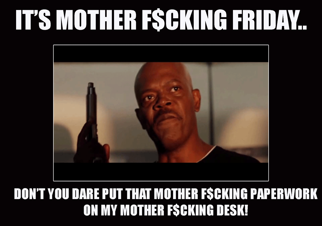 51cc5ee936ed5806db1789382639123a mother f$cking friday funny meme and desktop computer wallpaper
