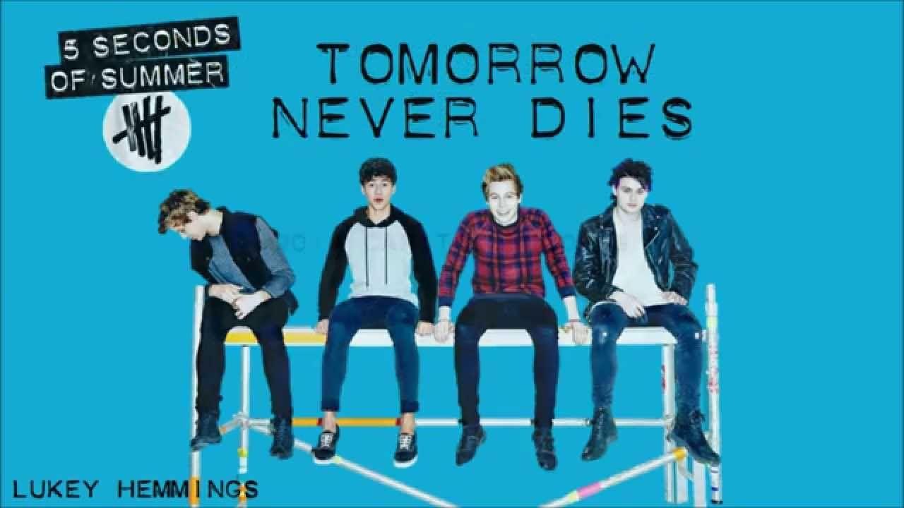 5 Seconds Of Summer 5sos Tomorrow Never Dies Lyrics Summer