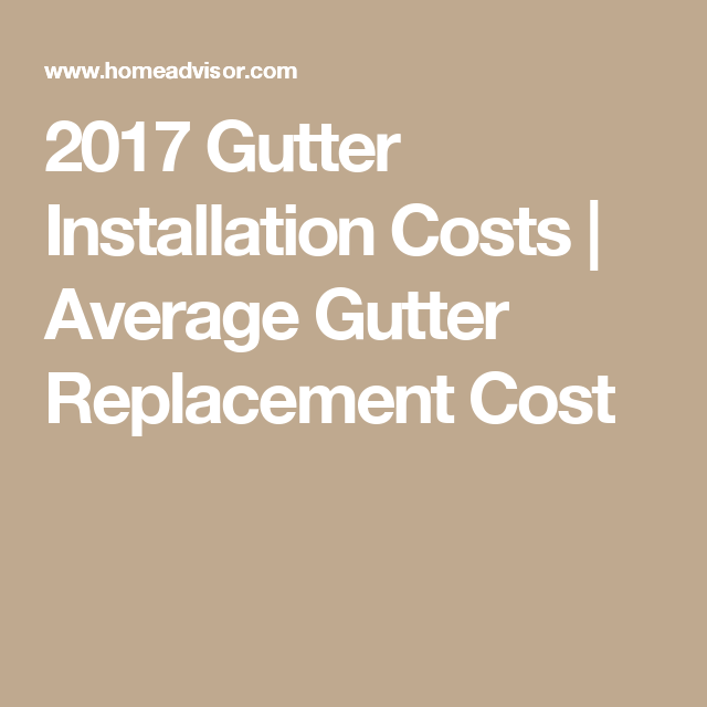 2017 Gutter Installation Costs Average Gutter