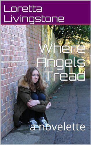 Where Angels Tread: a novelette eBook: Loretta Livingstone: Amazon.co.uk: Kindle Store