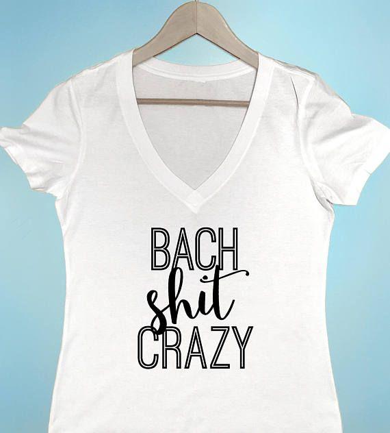49eb8a6d6 Bachelorette Party Shirt Bach Shit Crazy shirt Customizable ...