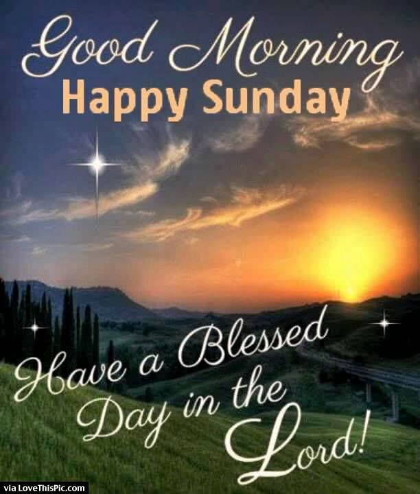 Good Morning Sunday Lord : Good morning happy sunday have a blessed day in the lord