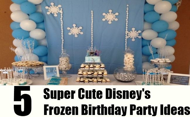 5 Super Cute Disneys Frozen Birthday Party Ideas