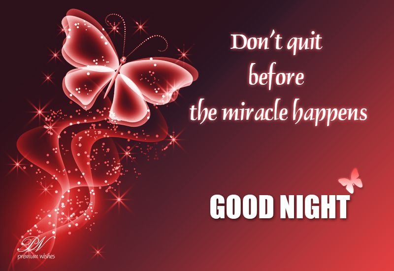 Don't quit before the miracle happens. #goodnight #sweetdreams #sleepwell # quotes #inspirational   Good night wishes, Good night love images, Good  night quotes