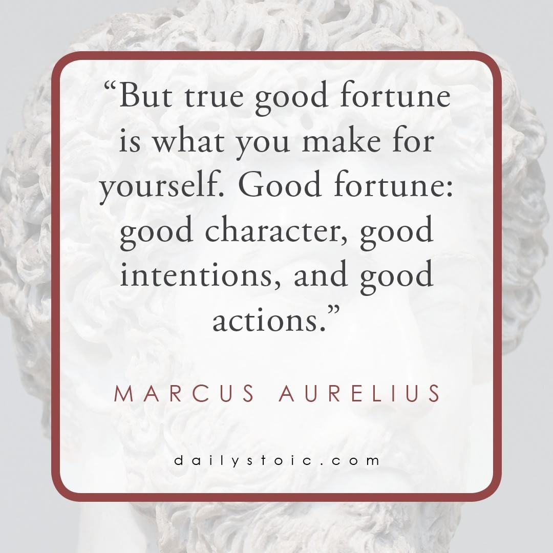 But True Good Fortune Is What You Make For Yourself Marcus Aurelius Stoicism Marcusaurelius Dailystoic Marcus Aurelius Quotes Marcus Aurelius Stoic