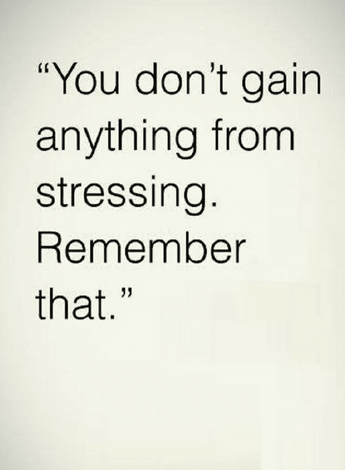 Quotes Stressing is not going to help you, neither will make ...