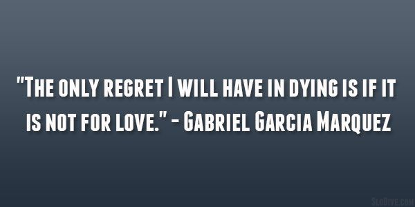 only regret 29 Refreshing Gabriel Garcia Marquez Quotes