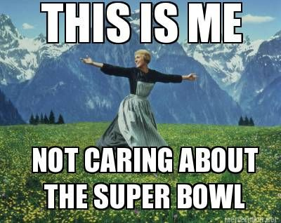 Heres Me Not Caring About Super Bowl In A Word Pinterest