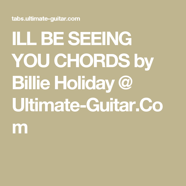 Ill Be Seeing You Chords By Billie Holiday Ultimate Guitar