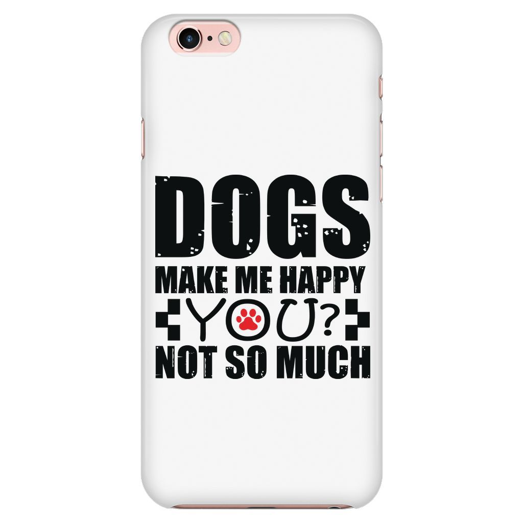 """PHONE CASE - """"Dogs Make Me Happy"""""""