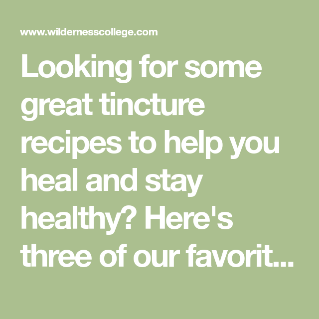 Looking For Some Great Tincture Recipes To Help You Heal