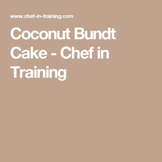 Coconut Bundt Cake - Chef in Training