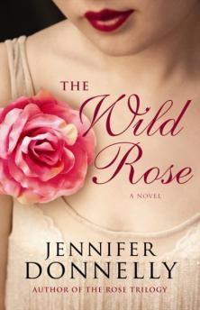 The Wild Rose Jennifer Donnelly