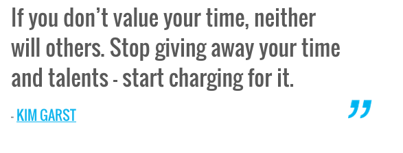 If you don t value your time neither will others Stop