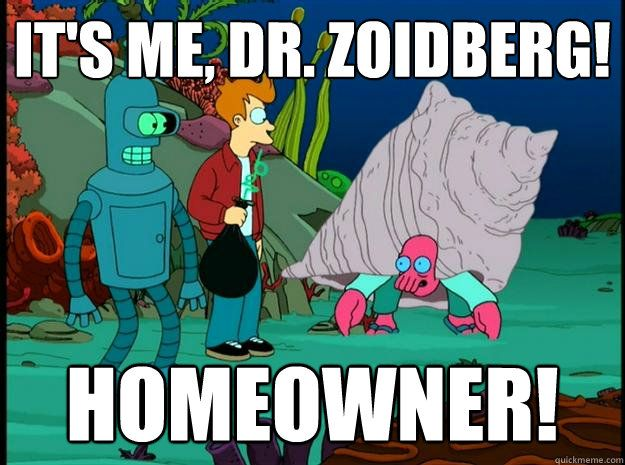 Its Me Dr Zoidberg Homeowner The Future Pinterest