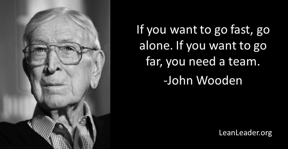 If you want to go fast, go alone. If you want to go far, you ...