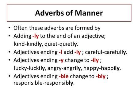 Adverbs of Manner Often these adverbs are formed by Adding ...