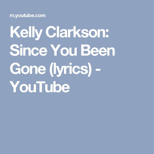 Kelly Clarkson Since You Been Gone Lyrics Youtube Kelly Clarkson Clarkson Lyrics