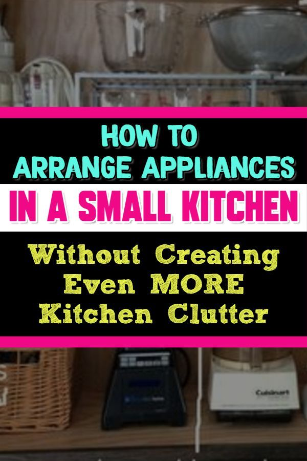 How To Arrange Appliances In Small Kitchens Without